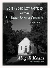 Bobby Bobo Got Baptized at the Big Bone Baptist Church (a Short Story)