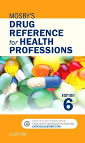 Mosby's Drug Reference for Health Professions - E-Book: Edition 6