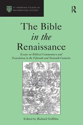 The Bible in the Renaissance: Essays on Biblical Commentary and Translation in the Fifteenth and Sixteenth Centuries