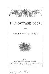 The cottage door; and what I saw and heard there