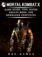 Mortal Kombat X Game Guide, Tips, Hacks Cheats, Mods, APK Download Unofficial: Dominate the Game!
