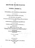 The British Dominions In North America Or A Topographical And Statistical Description Of The Provinces Of Lower And Upper Canada New Brunswick Nova Scotia The Islands Of Newfoundland Prince Edward And Cape Breton