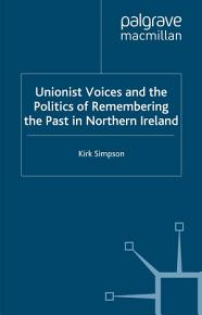 Unionist Voices and the Politics of Remembering the Past in Northern Ireland PDF