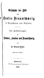 Geschichte der Höfe des Hauses Braunschweig in Deutschland und England: die Hofhaltungen zu Hannover, London und Braunschweig, Teile 3-5