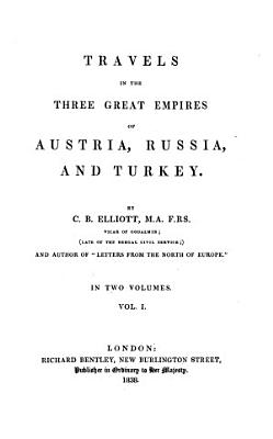 Travels in the three great Empires of Austria  Russia and Turkey   In two volumes  with plates and maps