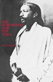 Sri Aurobindo and His Yoga