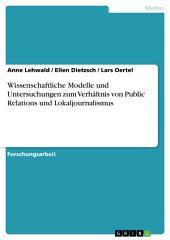 Wissenschaftliche Modelle und Untersuchungen zum Verhältnis von Public Relations und Lokaljournalismus