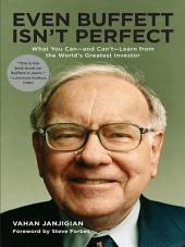 Even Buffett Isn't Perfect: What You Can--and Can't--Learn from the World's Greatest Investor