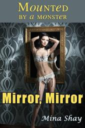 Mounted by a Monster: Mirror, Mirror (Paranormal Erotica)