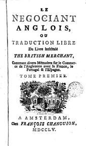 Le négociant anglaís ou traduction libre de , 1: contenant divers mésumieres sur le commerce avec la France, Portugal et l'Espagne