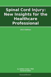 Spinal Cord Injury: New Insights for the Healthcare Professional: 2013 Edition