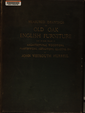 Measured drawings of old oak English furniture: also of some remains of architectural woodwork, plasterwork, metalwork, glazing, etc