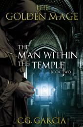 The Man Within the Temple (The Golden Mage Book Two)