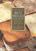 Canada s Best Bread Machine Baking Recipes