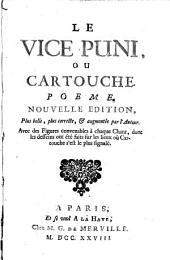 Le vice puni, ou Cartouche: poëme. Avec des figures convenables à chaque chant, dont les desseins ont été faits sur les lieux où Cartouche s'est le plus signalé