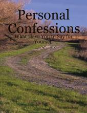 Personal Confessions: What Have You to Say for Yourself
