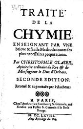 Traité de la chymie ... Second édition. Reueuë&augmentée par l'Autheur