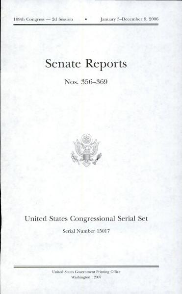 Download United States Congressional Serial Set  Serial No  15017  Senate Reports Nos  356 369 Book