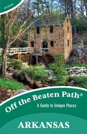 Arkansas Off the Beaten Path®: A Guide to Unique Places, Edition 9