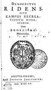Democritus ridens: sive, Campus recreationum honestarum cum exorcismomelancholiae