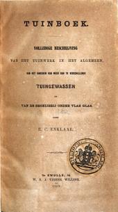 Tuinboek: volledige beschrijving van het tuinwerk in het algemeen, van het kweeken van meer dan 70 verschillende tuingewassen en van de broeijerij onder vlak glas, Volume 1
