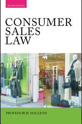 Consumer Sales Law: The Law Relating to Consumer Sales and Financing of Goods, Edition 2