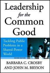 Leadership for the Common Good: Tackling Public Problems in a Shared-Power World, Edition 2