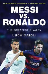 Messi vs. Ronaldo: The Greatest Rivalry