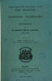 The Register of Baptisms, Marriages and Burials in St. Michael's Parish, Cambridge: (1538-1837).