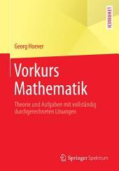 Vorkurs Mathematik: Theorie und Aufgaben mit vollständig durchgerechneten Lösungen