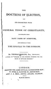 The Doctrine of Election and Its Connection with the General Tenor of Christianity: Illustrated from Many Parts of Scripture and Especially from the Epistle to the Romans