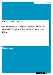 """Medienanalyse von Atiq Rahimis """"Stein der Geduld"""". Vergleich der Medien Buch und Film"""