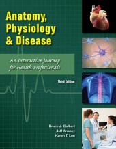 Anatomy, Physiology, and Disease: An Interactive Journey for Health Professions, Edition 3