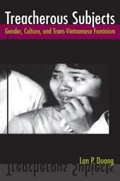 Treacherous Subjects: Gender, Culture, and Trans-Vietnamese Feminism