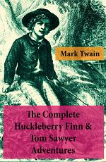 The Complete Huckleberry Finn & Tom Sawyer Adventures (Unabridged)