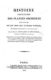 Histoire particulière des plantes orchidées recueillies sur les trois îles australes d'Afrique, de France, de Bourbon et de Madagascar, etc
