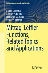 Mittag-Leffler Functions, Related Topics and Applications