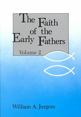 The Faith of the Early Fathers  Post Nicene and Constantinopolitan eras through St  Jerome