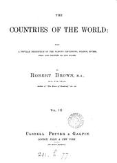 The Countries of the World: Being a Popular Description of the Various Continents, Islands, Rivers, Seas, and Peoples of the Globe, Volume 3