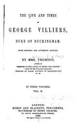 The life and times of George Villiers, duke of Buckingham: Volume 2