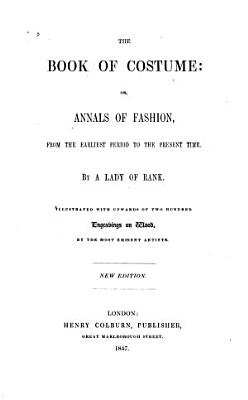 The Book of Costume  Or  Annals of Fashion  from the Earliest Period to the Present Time PDF