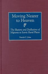 Moving Nearer to Heaven: The Illusions and Disillusions of Migrants to Scenic Rural Places