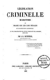 Legislation criminelle maritime: ou traité sur les lois pénales et d'instruction criminelle et sur l'organisation des divers tribanaux de la marine militaire