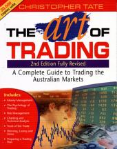 The Art of Trading: A Complete Guide to Trading the Australian Markets, Edition 2