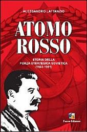 Atomo rosso: storia della forza strategica sovietica, 1945-1991