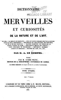 Dictionnaire des merveilles et curiosit  s de la nature et de l art     PDF