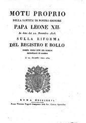 Motu proprio della santità di nostro signore papa Leone 12. in data dei 22 novembre 1826 sulla riforma del Registro e Bollo esibito negli atti del Romani segretario di Camera Li 22 Decembre stesso anno