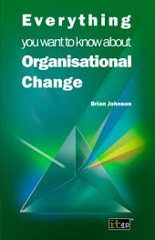 Everything you want to know about Organisational Change