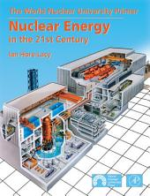 Nuclear Energy in the 21st Century: World Nuclear University Press
