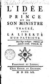L' idée du prince et de son ministre tracée, avec la liberté d'un patriote[Fréderic Charles de Moser!